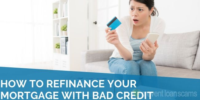How to Refinance Your Mortgage With Bad Credit